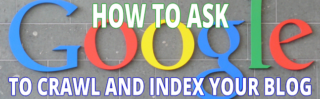 How to ask Google to crawl and index your blog