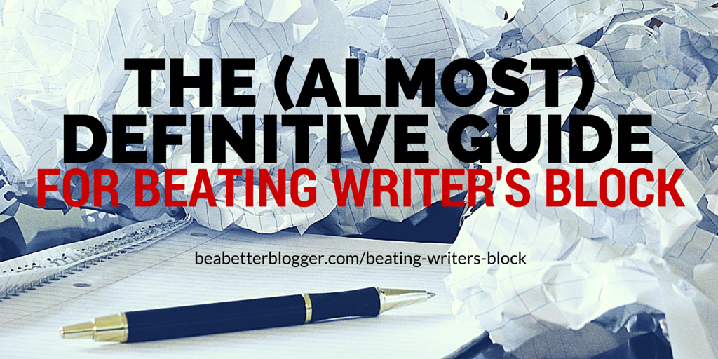 The (Almost) Definitive Guide for Beating Writer's Block