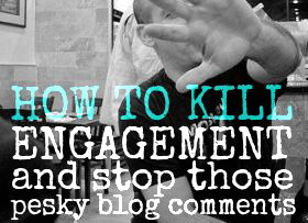 How to kill engagement and stop those pesky blog comments