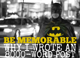 Be Memorable: Why I wrote an 8,000-word blog post (and why you should do something just as crazy)