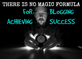 There is no magic formula for achieving blogging success
