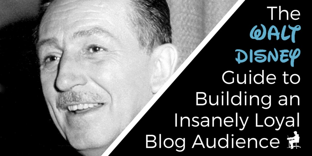 The Walt Disney Guide to Building An Insanely Loyal Audience