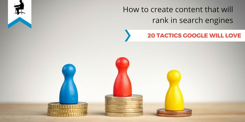 20 Proven Tactics For Creating Content Search Engines Love