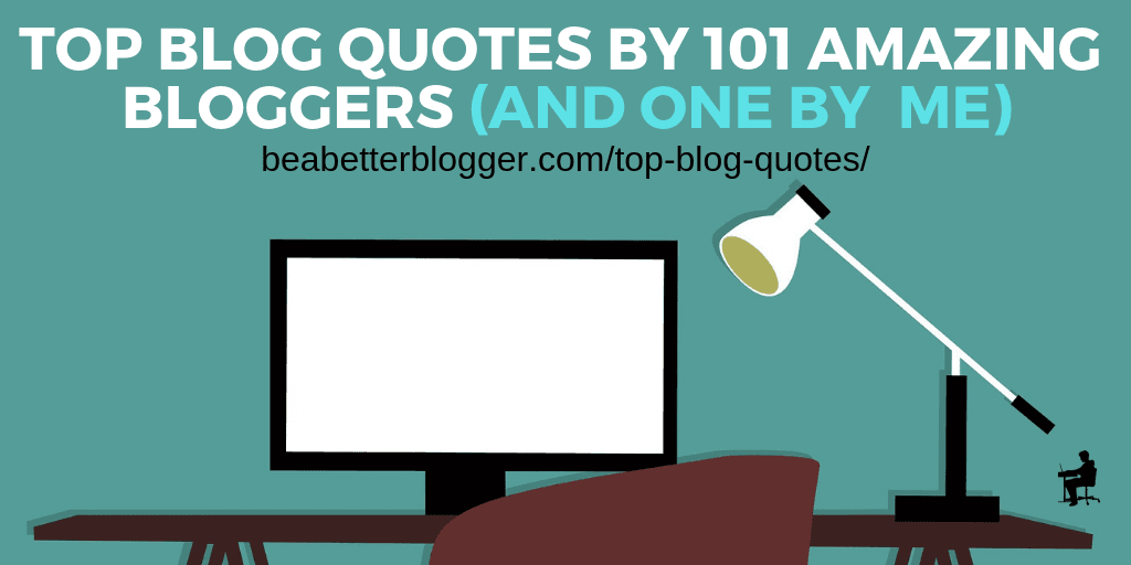 Top Blog Quotes By 101 Amazing Bloggers (and One By Me)
